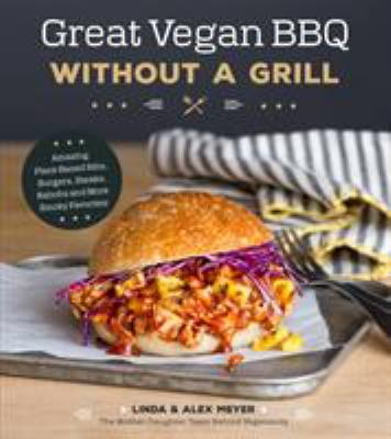 Details about Great Vegan BBQ Without a Grill: Amazing Plant-Based Ribs, Burgers, Steaks, Kabobs and More Smokey Favorites