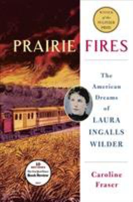Details about Prairie Fires: The American Dreams of Laura Ingalls Wilder