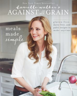Details about Danielle walker's against all grain : meals made simple