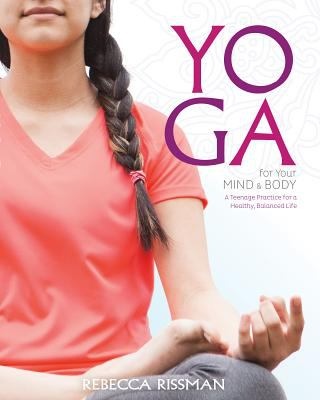 Details about Yoga for Your Mind and Body: A Teenage Practice for a Healthy, Balanced Life