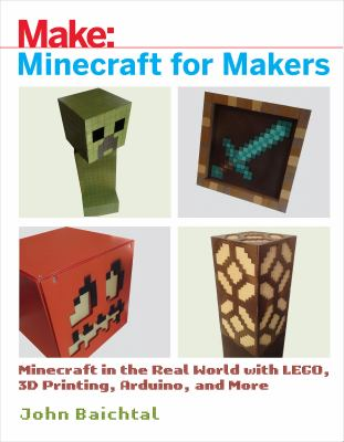 Details about Minecraft for Makers: Minecraft in the Real World with LEGO, 3D Printing, Arduino, and More!