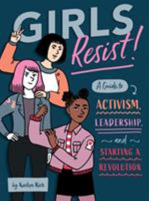 Details about Girls Resist!: A Guide to Activism, Leadership, and Starting a Revolution