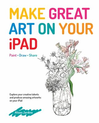 Details about Make Great Art on Your IPad: Draw, Paint and Share