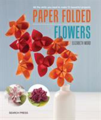 Details about Paper Folded Flowers: All the Skills You Need to Make 21 Beautiful Projects