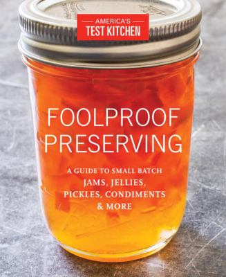 Details about Foolproof Preserving: A Guide to Small Batch Jams, Jellies, Pickles, Condiments and More