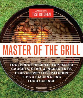 Details about Master of the Grill: Foolproof Recipes, Top-Rated Gadgets, Gear and Ingredients Plus Clever Test Kitchen Tips and Fascinating Food Science