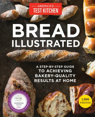 Details about Bread Illustrated: A Step-By-Step Guide to Achieving Bakery-Quality Results at Home