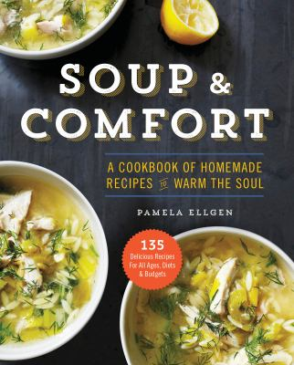 Details about Soup and Comfort: A Cookbook of Homemade Recipes to Warm the Soul