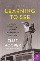 Learning to See: A Novel of Dorothea Lange, the Women Who Revealed the Real America Cover Image
