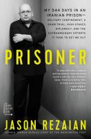 Prisoner: My 544 Days in an Iraian Prison-Solitary Confinement, a Sham Trial, High-Stakes Diplomacy, and the Extraordinary Efforts It Took to Get Me Out Cover Image