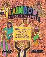 Rainbow Revolutionaries: 50 LGBTQ+ People Who Made History Cover Image