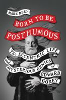 Born to Be Posthumous: The Eccentric Life and Mysterious Genius of Edward Gorey Cover Image