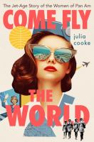 Come Fly the World: The Jet-Age Story of the Women of Pan Am Cover Image