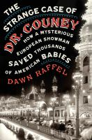 The Strange Case of Dr. Couney: How a Mysterious European Showman Saved Thousands of American Babies Cover Image