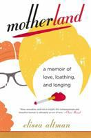 Motherland: A Memoir of Love, Loathing, and Longing Cover Image