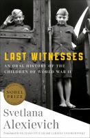 Last Witnesses: An Oral History of the Children of World War II Cover Image