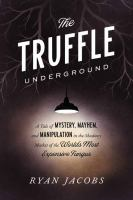 The Truffle Underground: A Tale of Mystery, Mayhem, and Manipulation in the Shadowy Market of the World's Most Expensive Fungus Cover Image