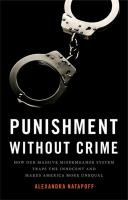 Punishment Without Crime: How Our Massive Misdemeanor System Traps the Innocent and Makes America More Unequal Cover Image
