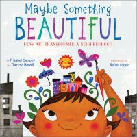Maybe Something Beautiful: How Art Transformed a Neighborhood Cover Image