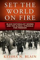 Set the World on Fire: Black Nationalist Women and the Global Struggle for Freedom Cover Image