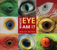 Whose Eye Am I? Shelley Rotner Cover Image