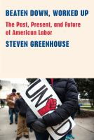 Beaten Down, Worked Up: The Past, Present, and Future of American Labor Cover Image