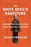 The White Devil's Daughters: The Fight Against Slavery in San Francisco's Chinatown Cover Image