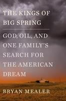 The Kings of Big Spring: God, Oil, and One Family's Search for the American Dream Cover Image