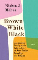 Brown, White, Black: An American Family at the Intersection of Race, Gender, Sexuality, and Religion Cover Image