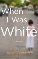 When I Was White: A Memoir Cover Image