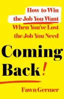 Coming Back: How to Win the Job You Want When You've Lost the Job You Need Cover Image