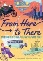 From Here to There: Inventions That Changed the Way the World Moves Cover Image