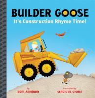 Builder Goose: It's Construction Rhyme Time! Cover Image