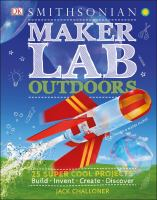 Maker Lab Outdoors: 25 Super Cool Projects: Build, Invent, Create, Discover Cover Image