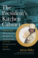 The President's Kitchen Cabinet: The Story of the African Americans Who Have Fed Our First Families, from the Washingtons to the Obamas Cover Image