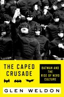 The Caped Crusade: Batman and the Rise of Nerd Culture Cover Image