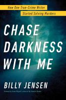 Chase Darkness with Me: How One True-Crime Writer Started Solving Murders Cover Image