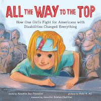 All the way to the top : how one girl's fight for Americans with disabilities changed everything Cover Image