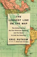 Longest Line on the Map: The United States, the Pan-American Highway, and the Quest to Link the Americas Cover Image