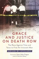 Grace and Justice on Death Row: The Race Against Time and Texas to Free an Innocent Man Cover Image