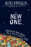 The New One: Painfully True Stories from a Reluctant Dad Cover Image
