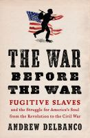 War Before the War: Fugitive Slaves and the Struggle for America's Soul from the Revolution to the Civil War Cover Image