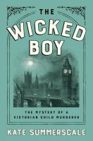 The Wicked Boy: The Mystery of a Victorian Child Murderer Cover Image