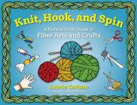 Knit, Hook, and Spin: A Kid's Activity Guide to Fiber Arts and Crafts Cover Image