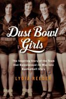 Dust Bowl Girls: The Inspiring Story of the Team that Barnstormed Its Way to Basketball Glory Cover Image