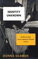 Identity Unknown: Rediscovering Seven American Women Artists Cover Image