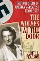 The Wolves at the Door : The True Story of America's Greatest Female Spy Cover Image