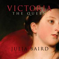 Victoria the Queen: An Intimate Biography of the Woman Who Ruled an Empire Cover Image