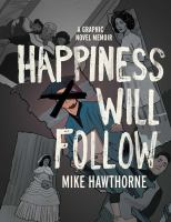 Happiness Will Follow: A Graphic Novel Memoir Cover Image