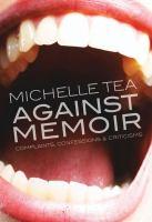 Against Memoir: Complaints, Confessions & Criticism Cover Image